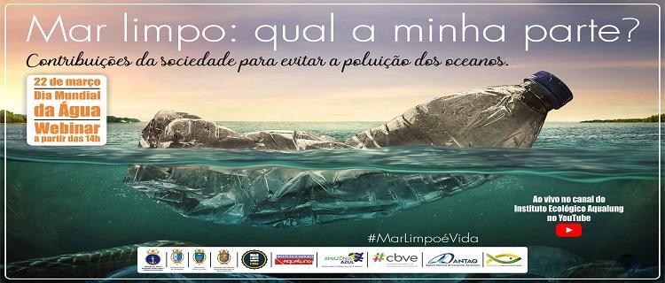 WEBINAR – Dia Mundial da Água - Título: Mar Limpo é Vida: Qual a minha parte?
